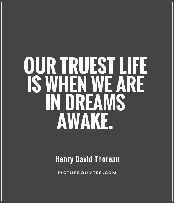 Our truest life is when we are in dreams awake Picture Quote #1