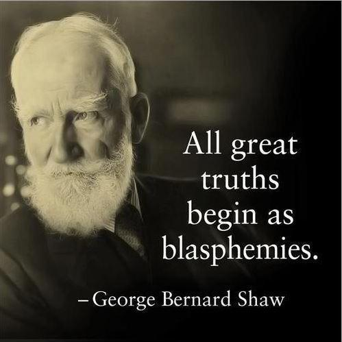All great truths begin as blasphemies Picture Quote #2
