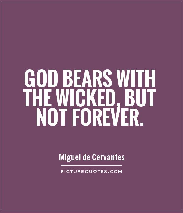 God bears with the wicked, but not forever Picture Quote #1