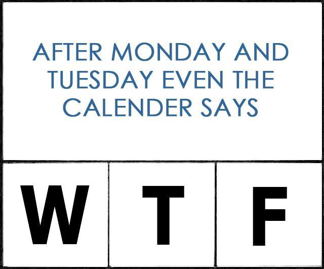 After monday and tuesday even the calendar says W T F Picture Quote #1