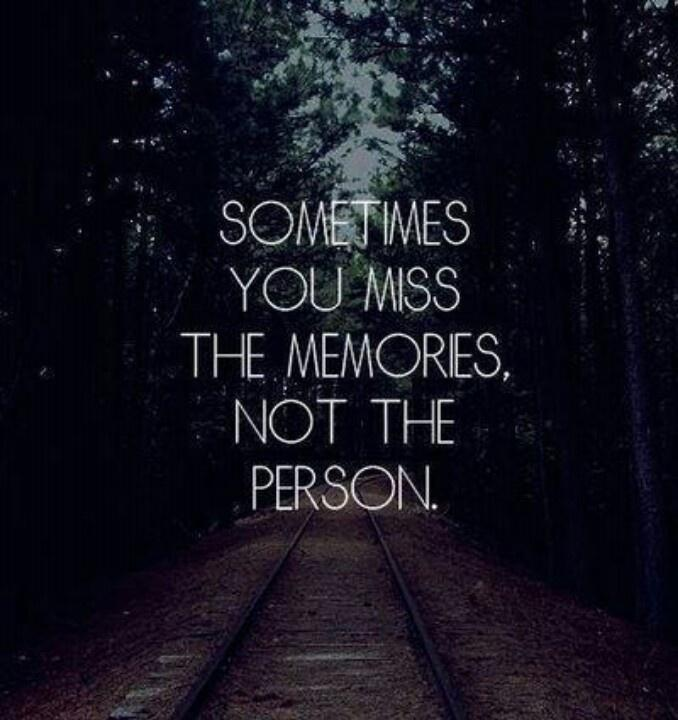 Sometimes you miss the memories, not the person Picture Quote #1