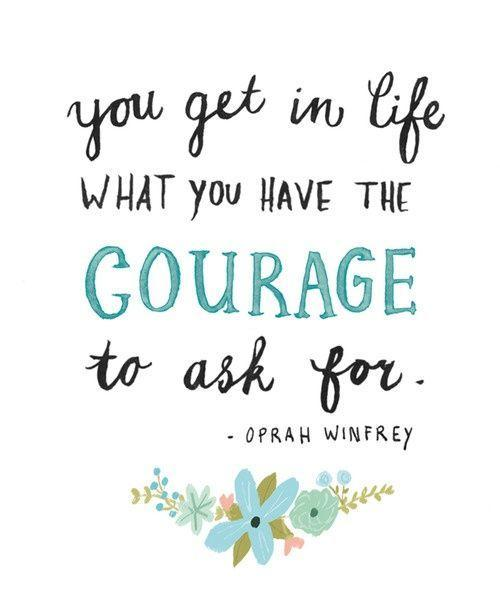 You get in life what you have the courage to ask for Picture Quote #1