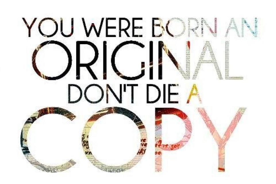 You were born an original. Don't die a copy Picture Quote #1