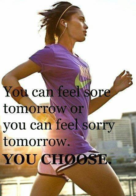 You can feel sore tomorrow or you can feel sorry tomorrow. You Choose Picture Quote #1