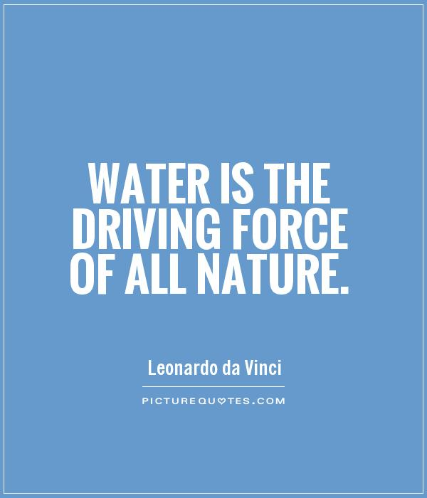 Water is the driving force of all nature Picture Quote #1