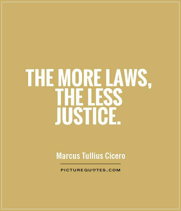 The more laws, the less justice Picture Quote #1