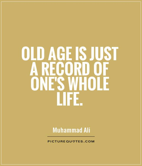 Old age is just a record of one's whole life Picture Quote #1