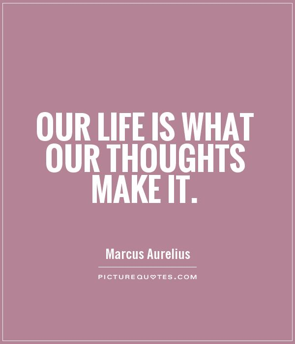 Our life is what our thoughts make it Picture Quote #1