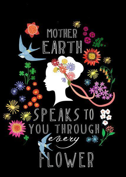 Mother Earth speaks to you through every flower Picture Quote #1