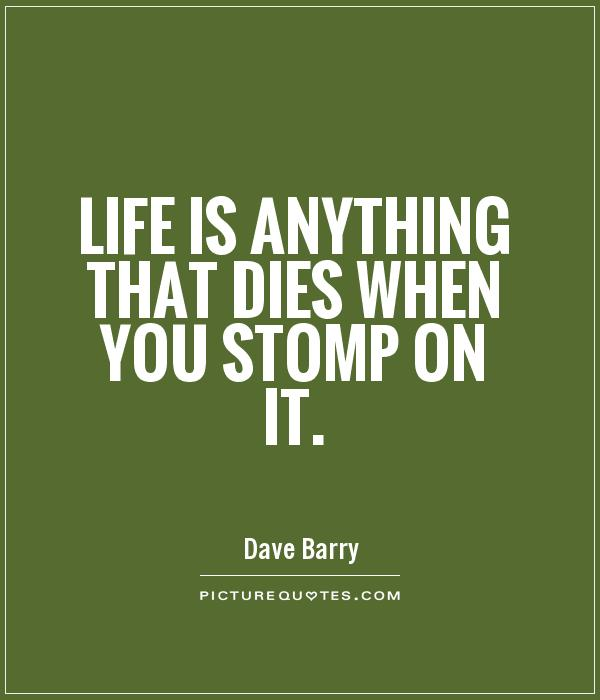 Life is anything that dies when you stomp on it Picture Quote #1