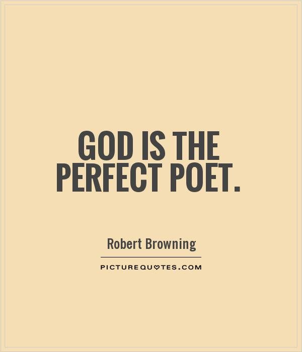 God is the perfect poet Picture Quote #1