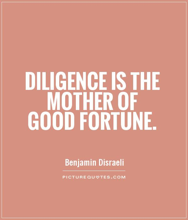 Diligence is the mother of good fortune Picture Quote #1