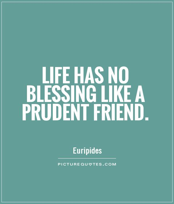 Life has no blessing like a prudent friend Picture Quote #1