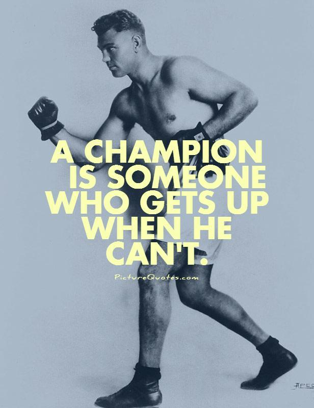 A champion is someone who gets up when he can't Picture Quote #1