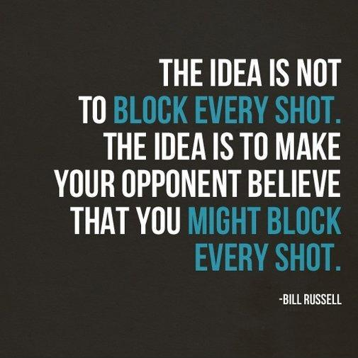 The idea is not to block every shot. The idea is to make your opponent believe that you might block every shot Picture Quote #1