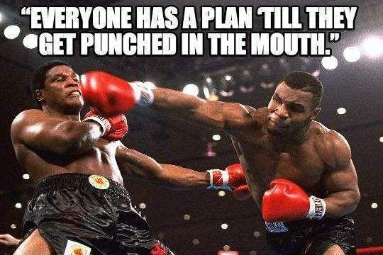Everyone has a plan 'till they get punched in the mouth Picture Quote #1