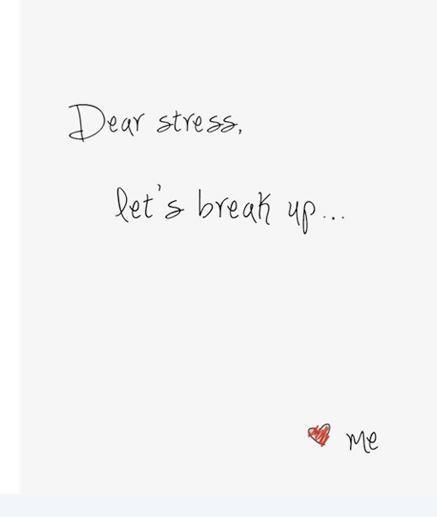Dear stress, let's break up Picture Quote #1