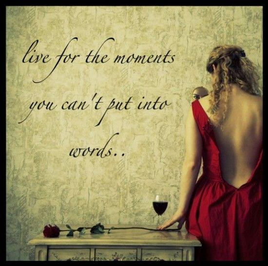 Live for the moments you can't put into words Picture Quote #1
