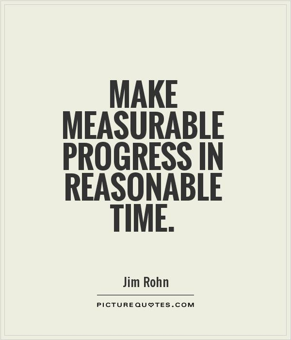 Make measurable progress in reasonable time Picture Quote #1