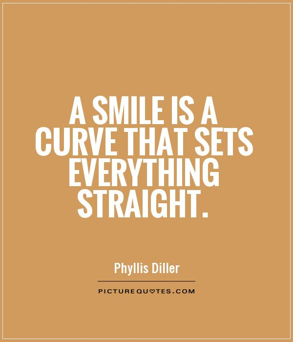 A smile is a curve that sets everything straight Picture Quote #1