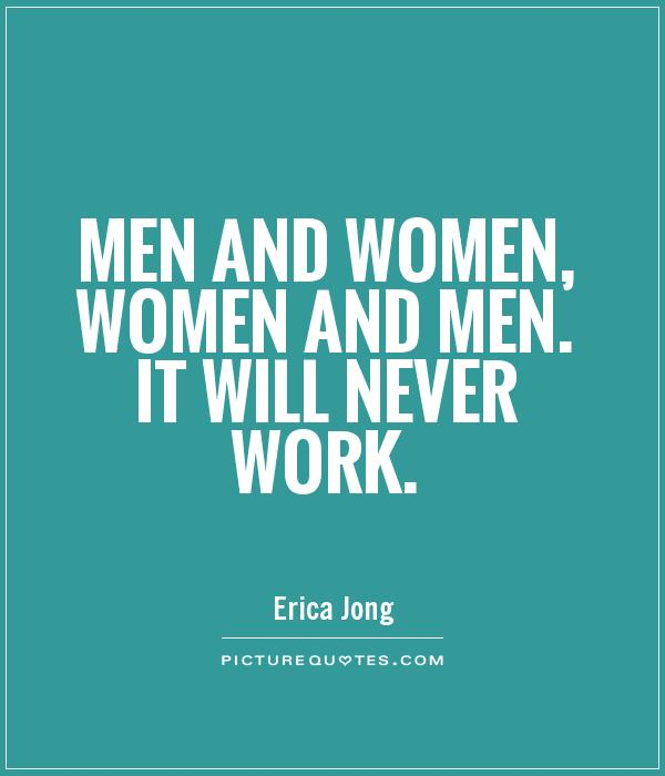 Men and women, women and men. It will never work Picture Quote #1
