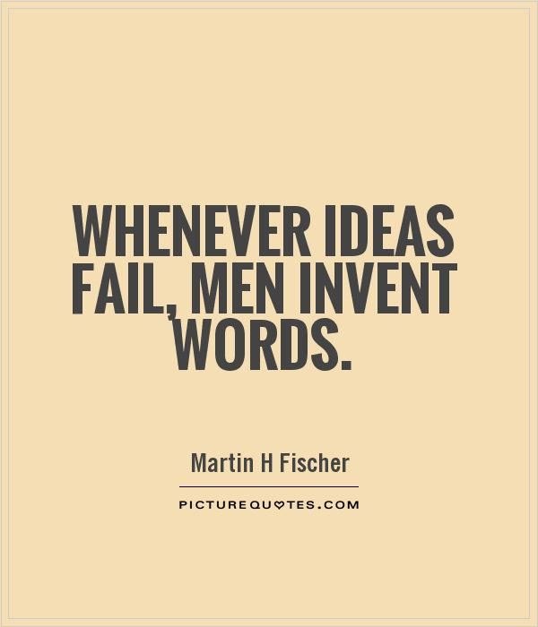 Whenever ideas fail, men invent words Picture Quote #1