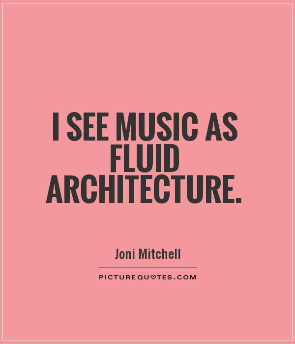 I see music as fluid architecture Picture Quote #1