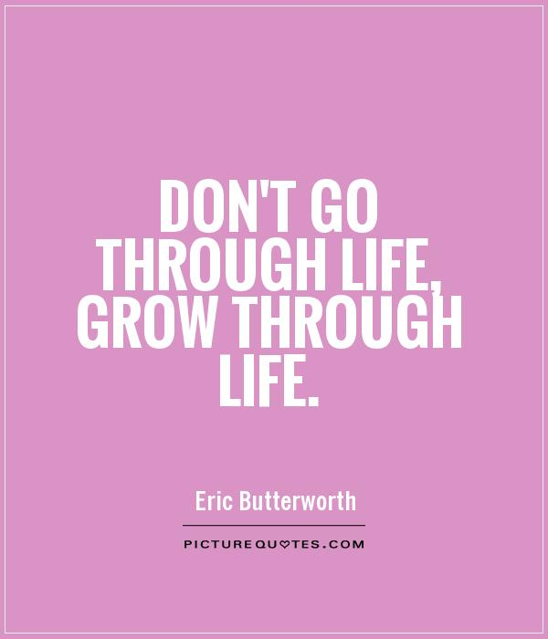 Donu0027t Go Through Life, Grow Through Life Picture Quote #1
