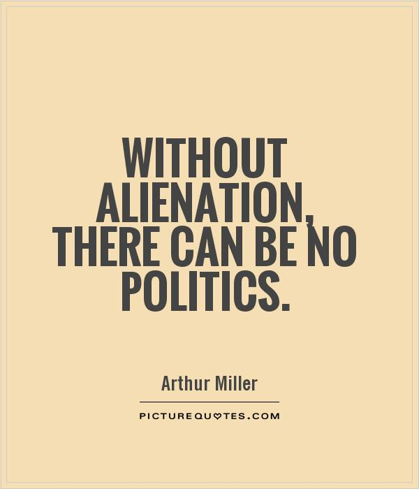Without alienation, there can be no politics Picture Quote #1