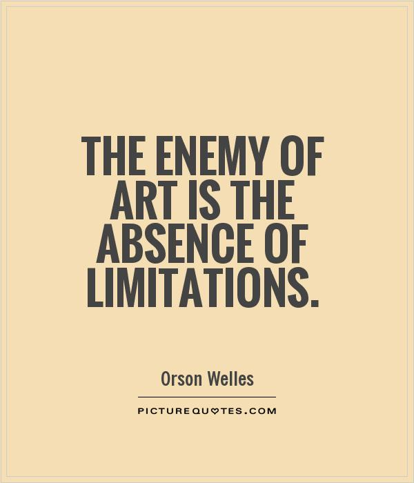 The enemy of art is the absence of limitations. Picture Quote #1
