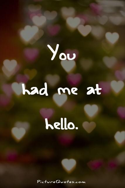 You had me at hello. Picture Quote #1