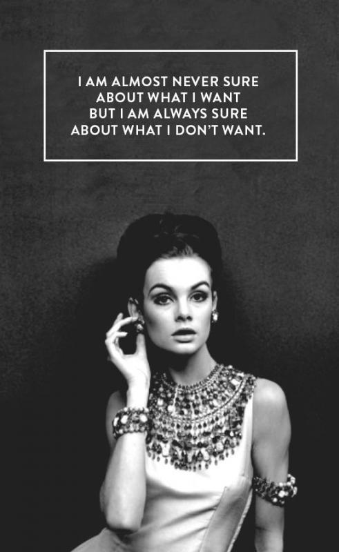 I am almost never sure about what I want but I am always sure about what I don't want Picture Quote #1