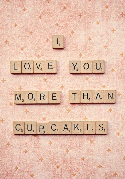 I love you more than cupcakes Picture Quote #1
