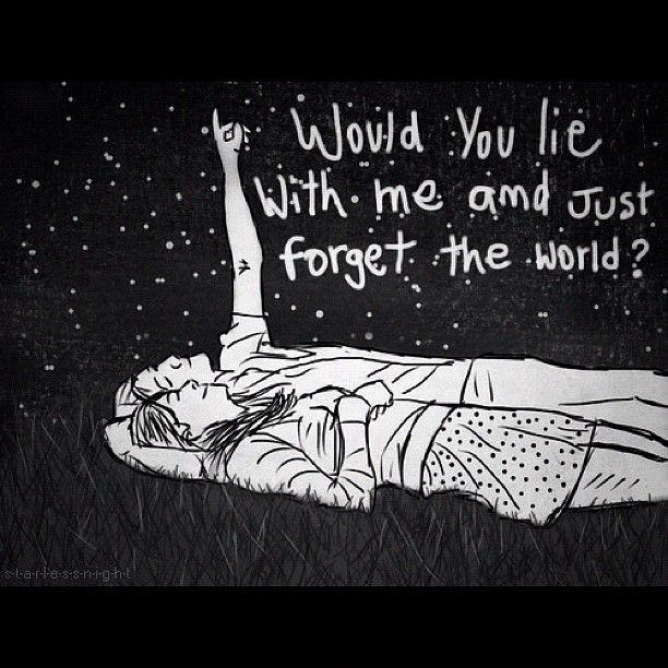 If i lay here would you lie with me and just forget the world Picture Quote #2