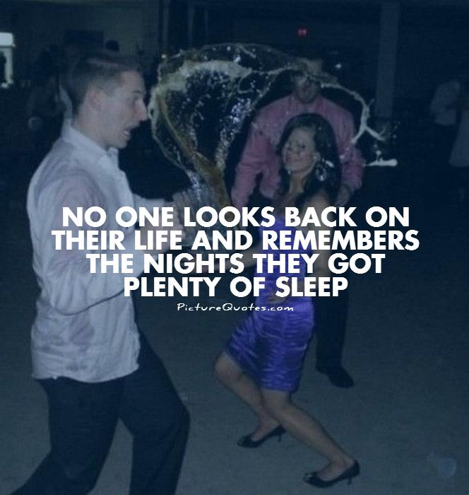 No one looks back on their life and remembers the nights they got plenty of sleep Picture Quote #1