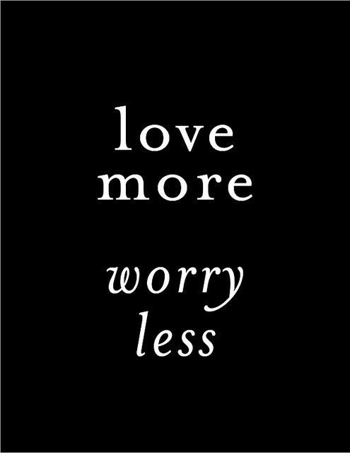 Love more. Worry less Picture Quote #1