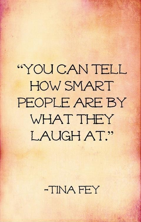 You can tell how smart people are by what they laugh at Picture Quote #1