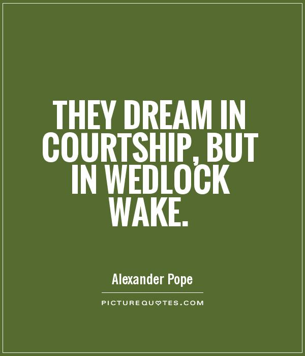 They dream in courtship, but in wedlock wake Picture Quote #1