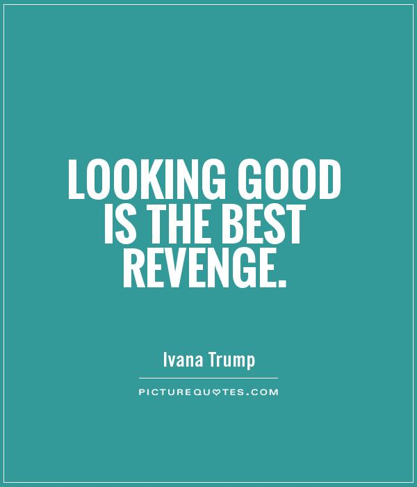 Looking good is the best revenge Picture Quote #1