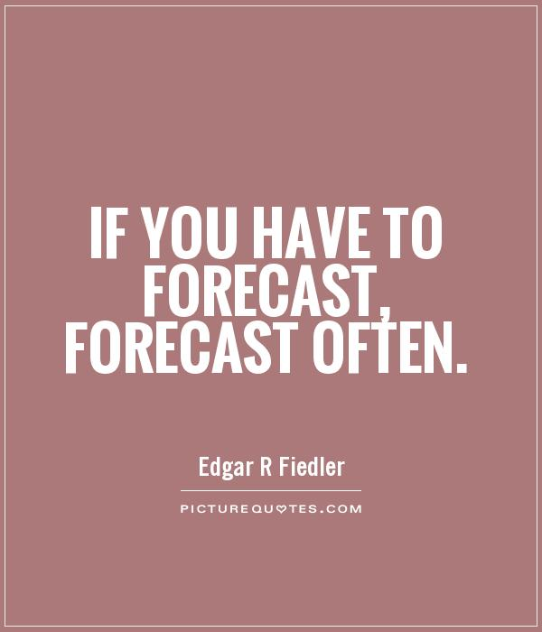 If you have to forecast, forecast often Picture Quote #1