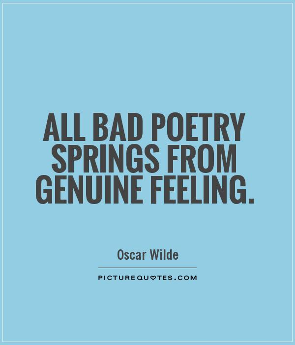 All bad poetry springs from genuine feeling Picture Quote #1