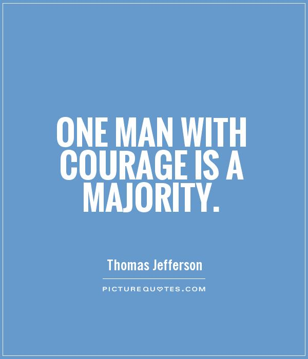 One man with courage is a majority Picture Quote #1
