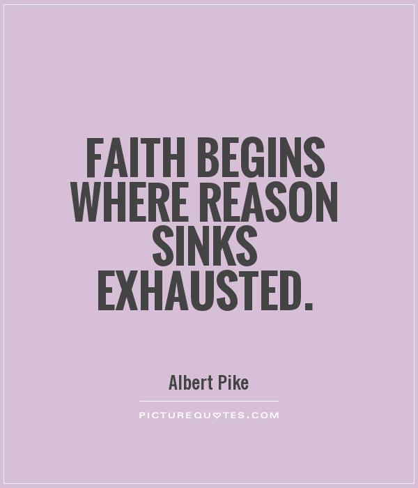 Faith begins where Reason sinks exhausted Picture Quote #1