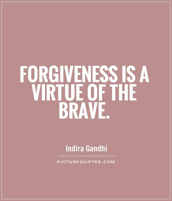 Forgiveness is a virtue of the brave Picture Quote #1