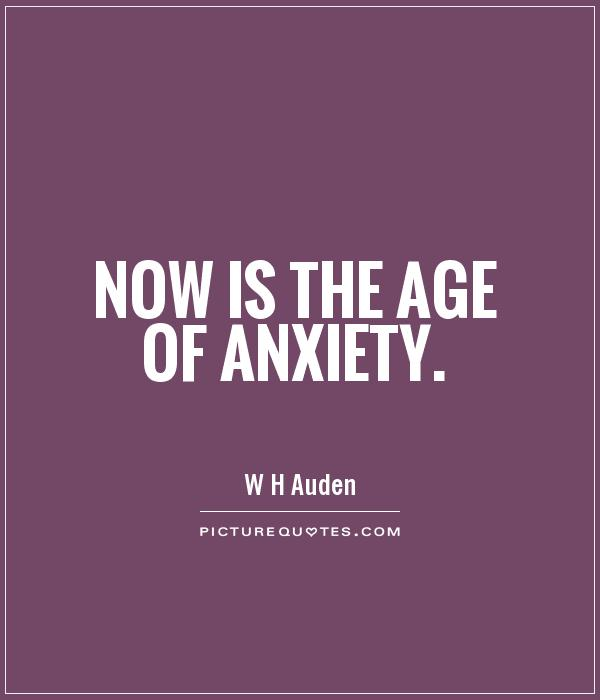 Now is the age of anxiety Picture Quote #1