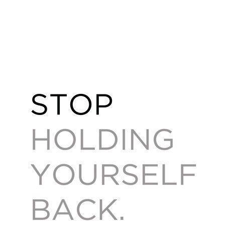 Stop holding yourself back Picture Quote #1