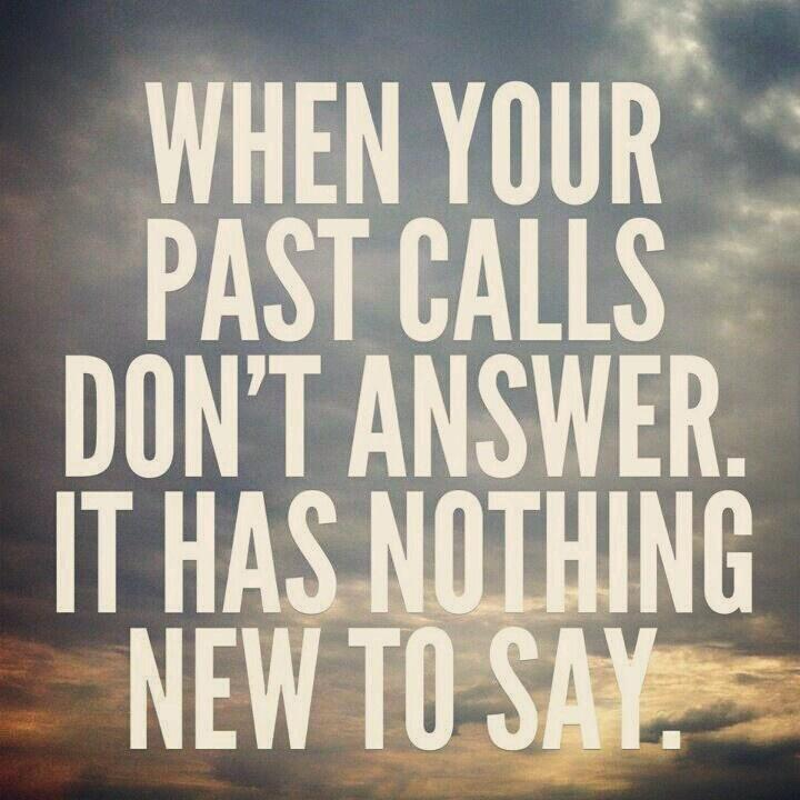 When your past calls don't answer. It has nothing new to say Picture Quote #1