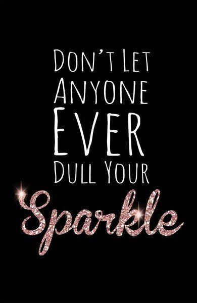 Don't let anyone ever dull your sparkle Picture Quote #1
