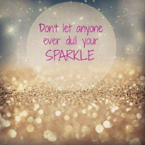 Don't let anyone ever dull your sparkle Picture Quote #2