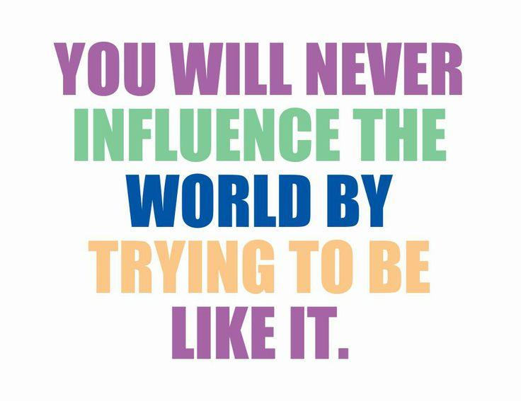 You will never influence the world by trying to be like it Picture Quote #1